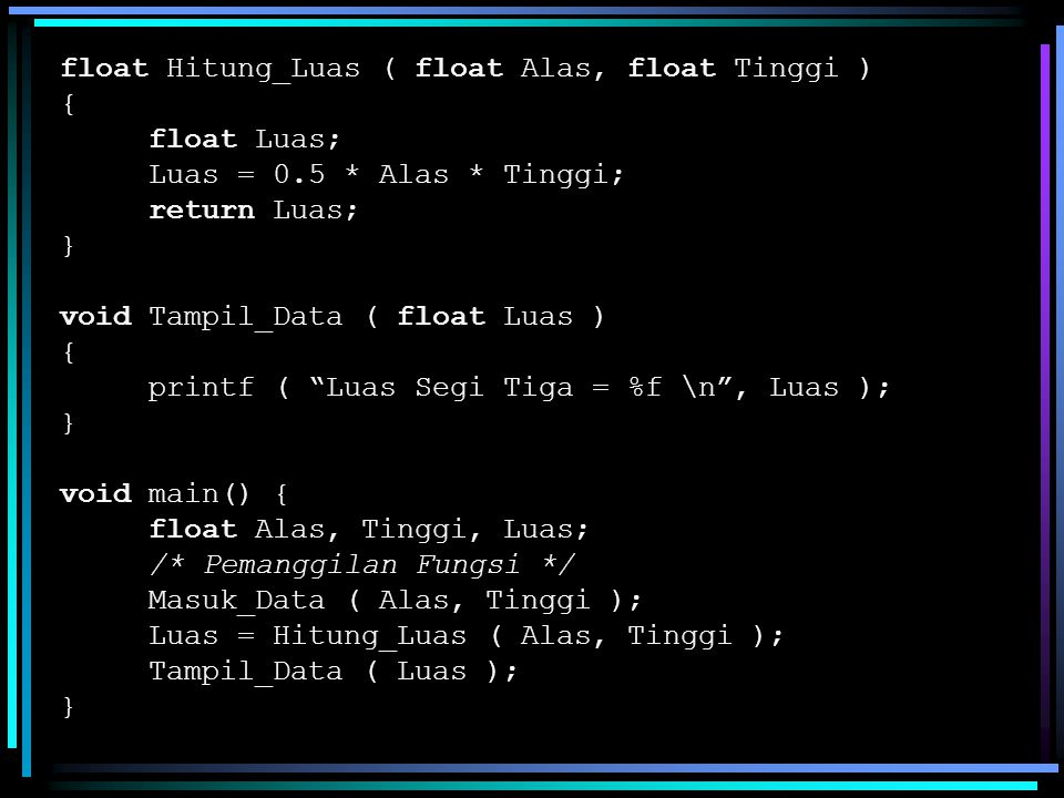float Hitung_Luas ( float Alas, float Tinggi )