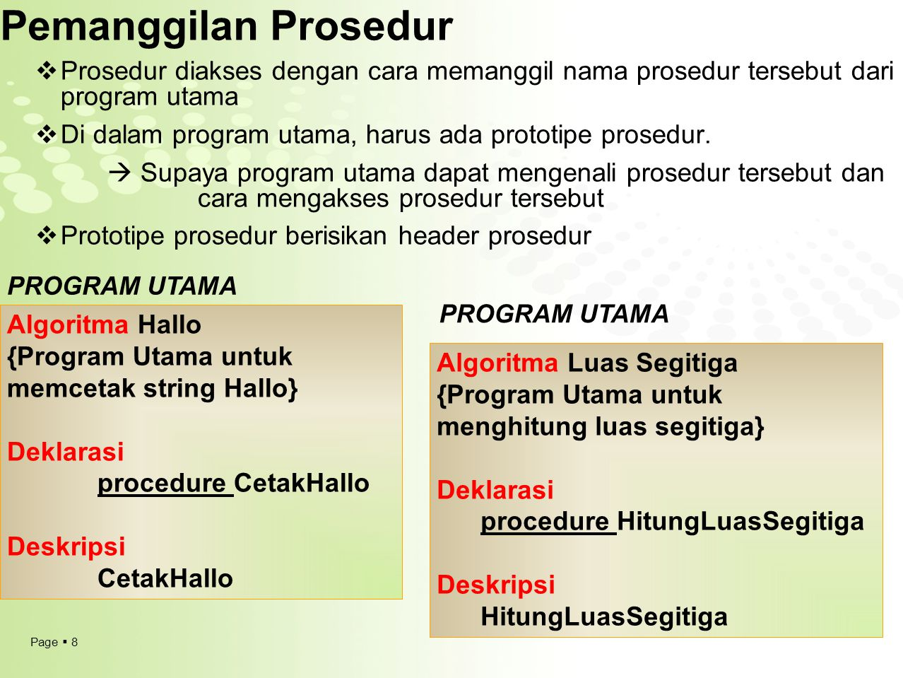 Pemanggilan Prosedur Prosedur diakses dengan cara memanggil nama prosedur tersebut dari program utama.