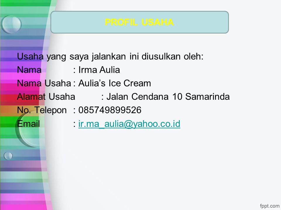 PROFIL USAHA Usaha yang saya jalankan ini diusulkan oleh: Nama : Irma Aulia. Nama Usaha : Aulia's Ice Cream.