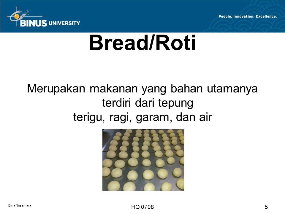 Bread/Roti Merupakan makanan yang bahan utamanya terdiri dari tepung terigu, ragi, garam, dan air Bina Nusantara.