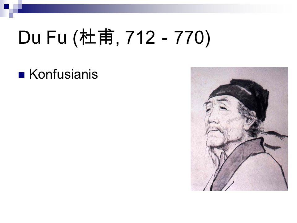 Du Fu (杜甫, 712-770) Konfusianis