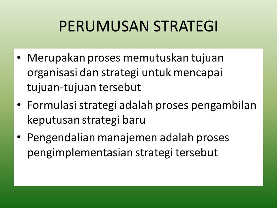 PERUMUSAN STRATEGI Merupakan proses memutuskan tujuan organisasi dan strategi untuk mencapai tujuan-tujuan tersebut.