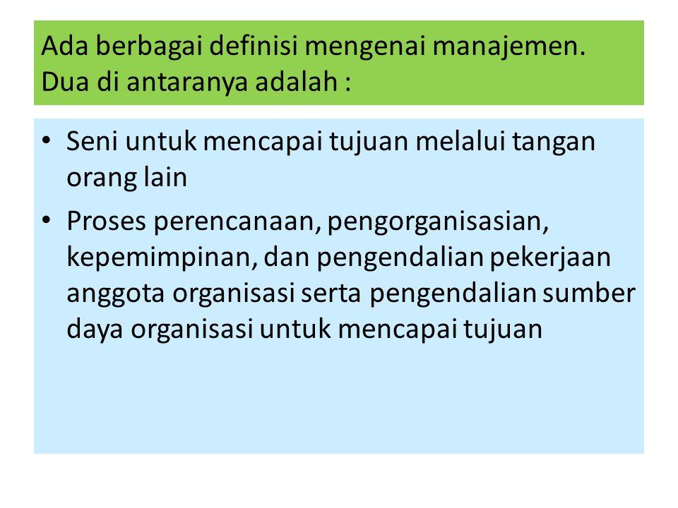 Ada berbagai definisi mengenai manajemen. Dua di antaranya adalah :