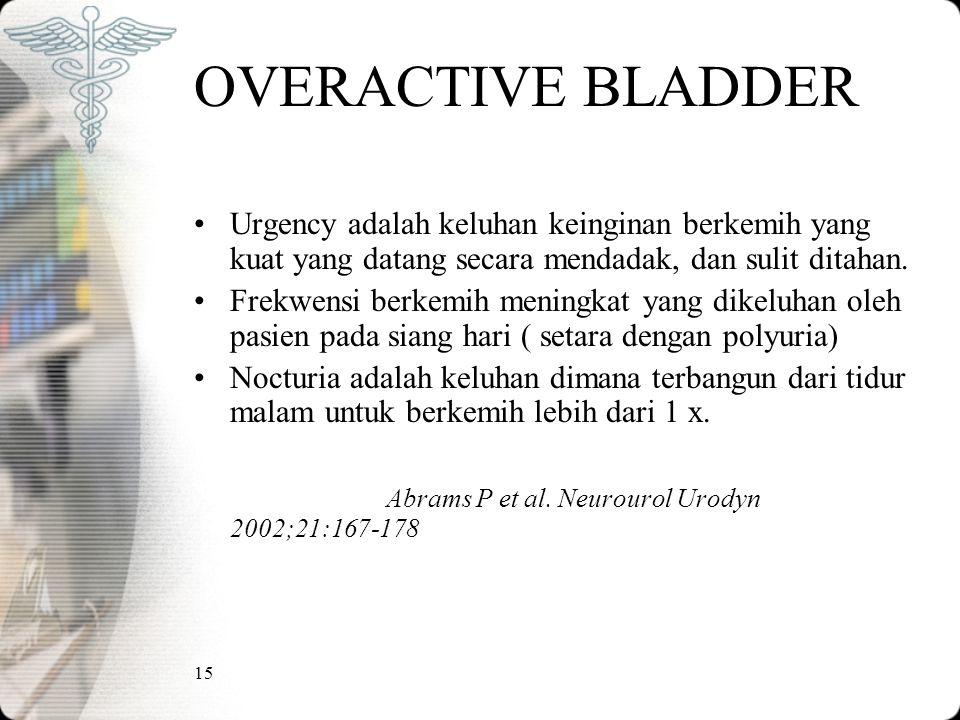 OVERACTIVE BLADDER Urgency adalah keluhan keinginan berkemih yang kuat yang datang secara mendadak, dan sulit ditahan.
