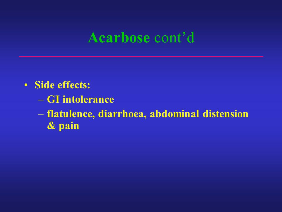 Acarbose cont'd Side effects: GI intolerance