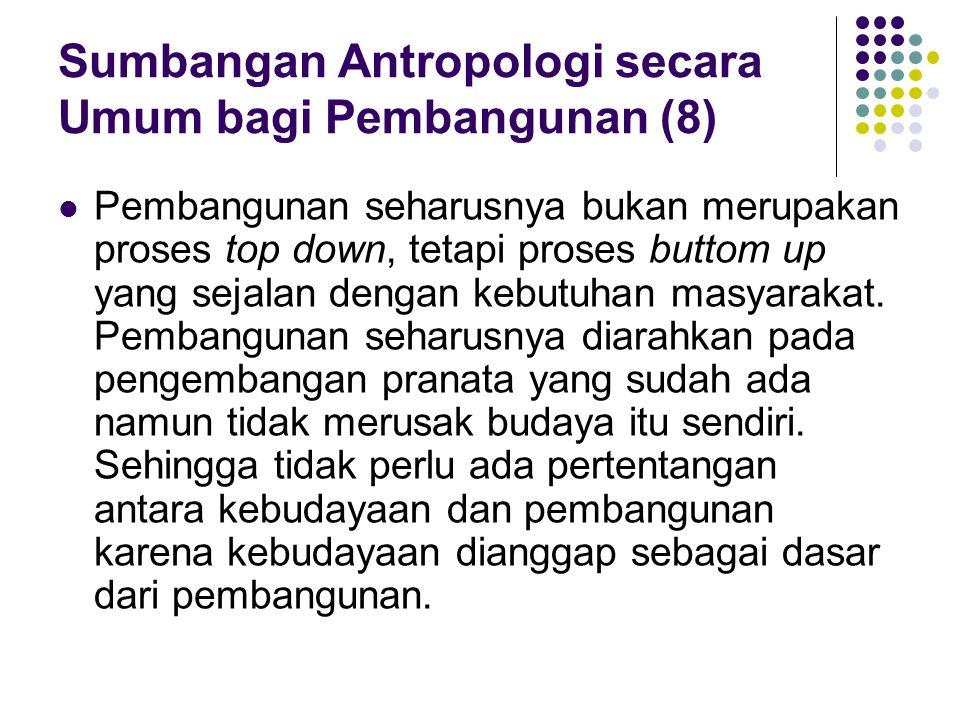 Sumbangan Antropologi secara Umum bagi Pembangunan (8)