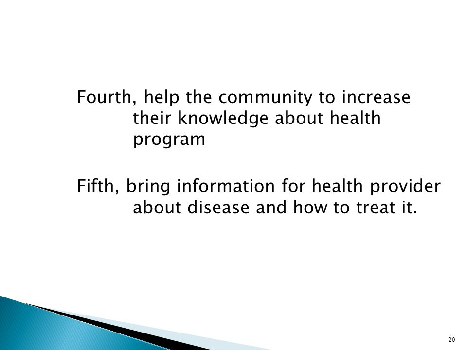 Fourth, help the community to increase their knowledge about health program Fifth, bring information for health provider about disease and how to treat it.