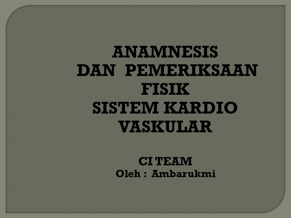 ANAMNESIS DAN PEMERIKSAAN FISIK SISTEM KARDIO VASKULAR