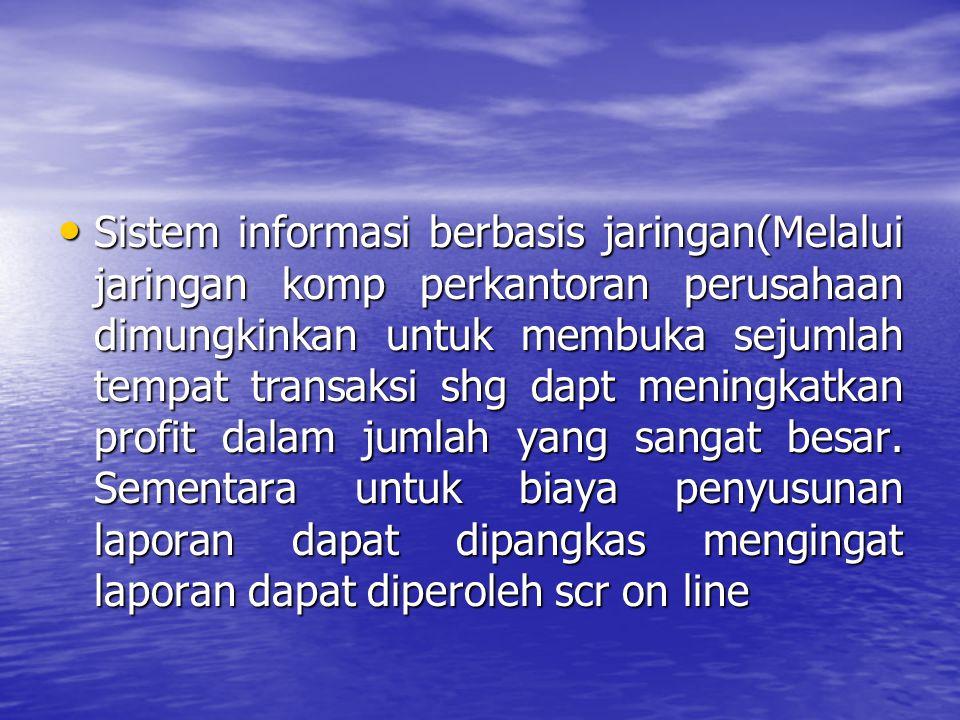 Sistem informasi berbasis jaringan(Melalui jaringan komp perkantoran perusahaan dimungkinkan untuk membuka sejumlah tempat transaksi shg dapt meningkatkan profit dalam jumlah yang sangat besar.