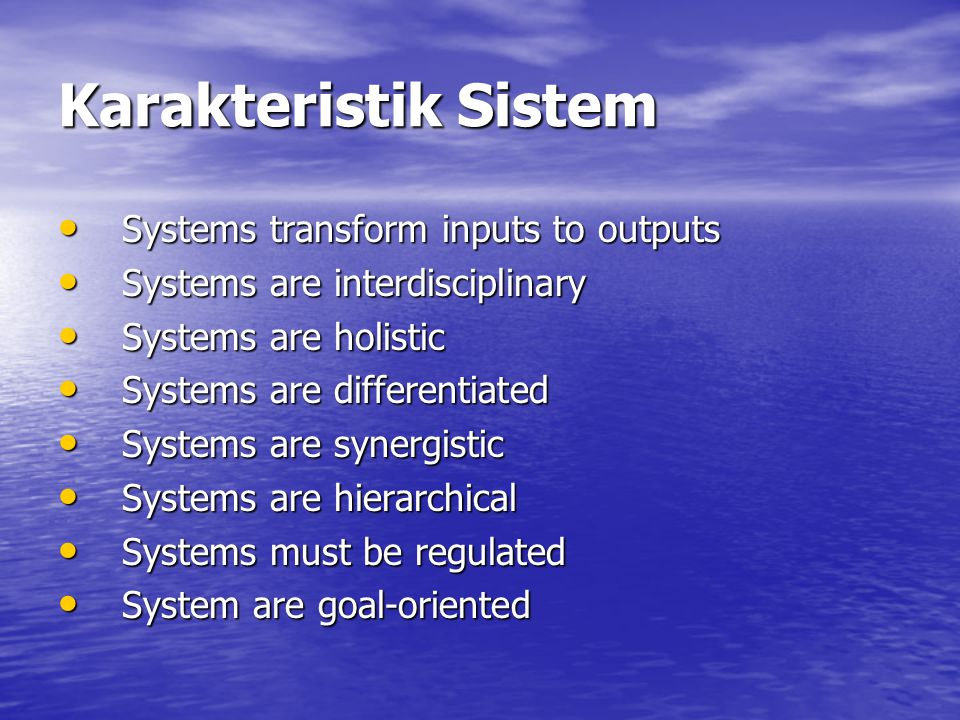 Karakteristik Sistem Systems transform inputs to outputs
