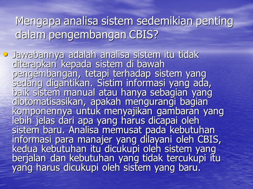 Mengapa analisa sistem sedemikian penting dalam pengembangan CBIS