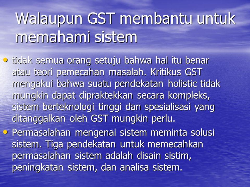 Walaupun GST membantu untuk memahami sistem