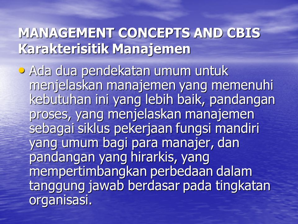 MANAGEMENT CONCEPTS AND CBIS Karakterisitik Manajemen