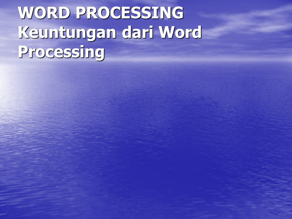 WORD PROCESSING Keuntungan dari Word Processing