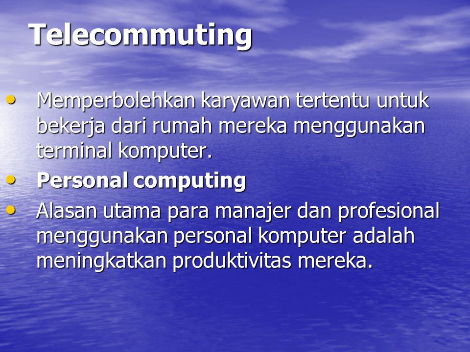 Telecommuting Memperbolehkan karyawan tertentu untuk bekerja dari rumah mereka menggunakan terminal komputer.