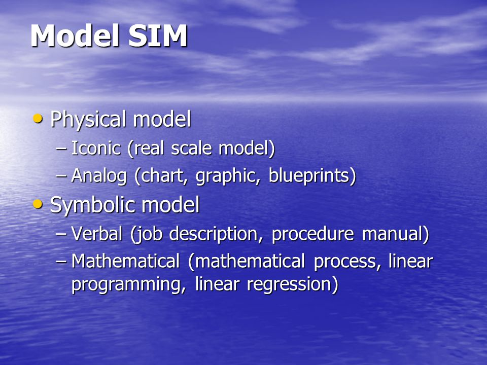 Model SIM Physical model Symbolic model Iconic (real scale model)