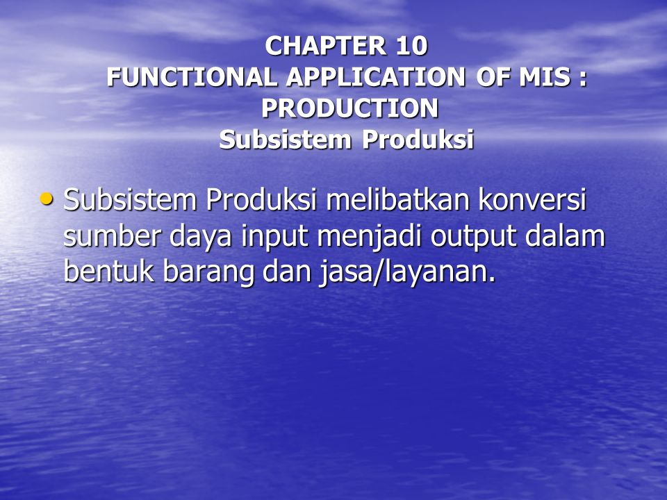 CHAPTER 10 FUNCTIONAL APPLICATION OF MIS : PRODUCTION Subsistem Produksi