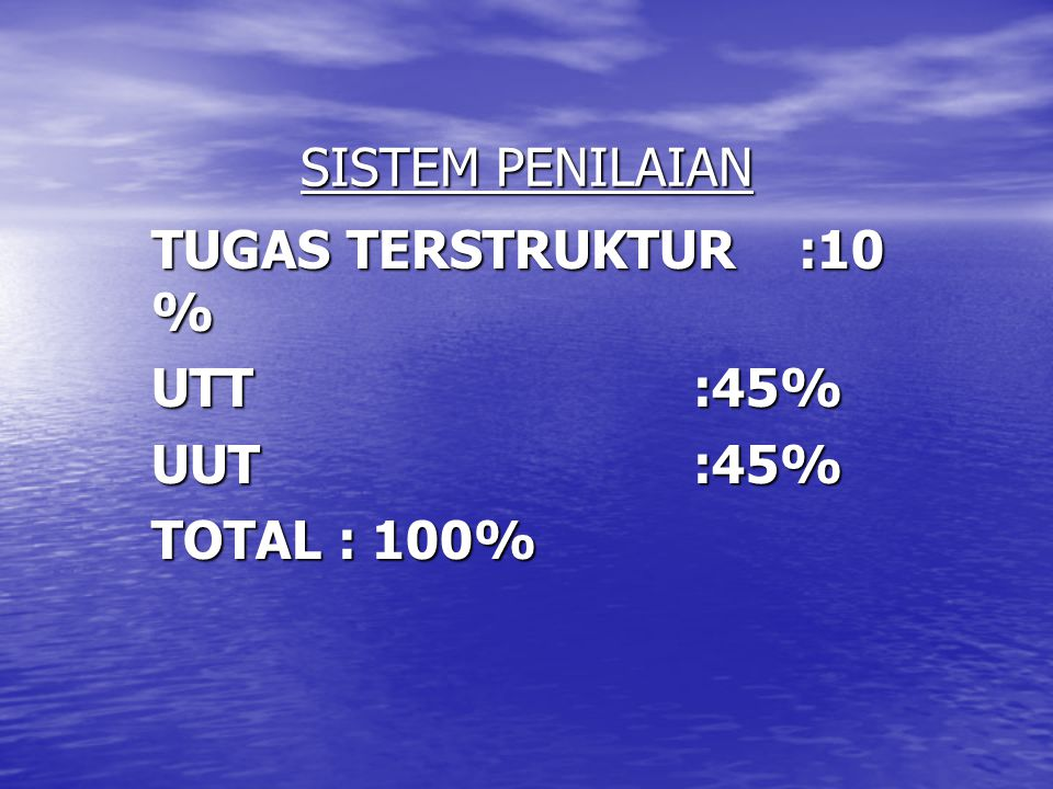 TUGAS TERSTRUKTUR :10 % UTT :45% UUT :45% TOTAL : 100%