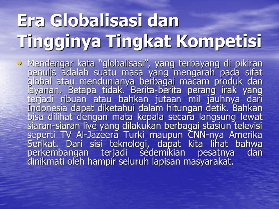 Era Globalisasi dan Tingginya Tingkat Kompetisi
