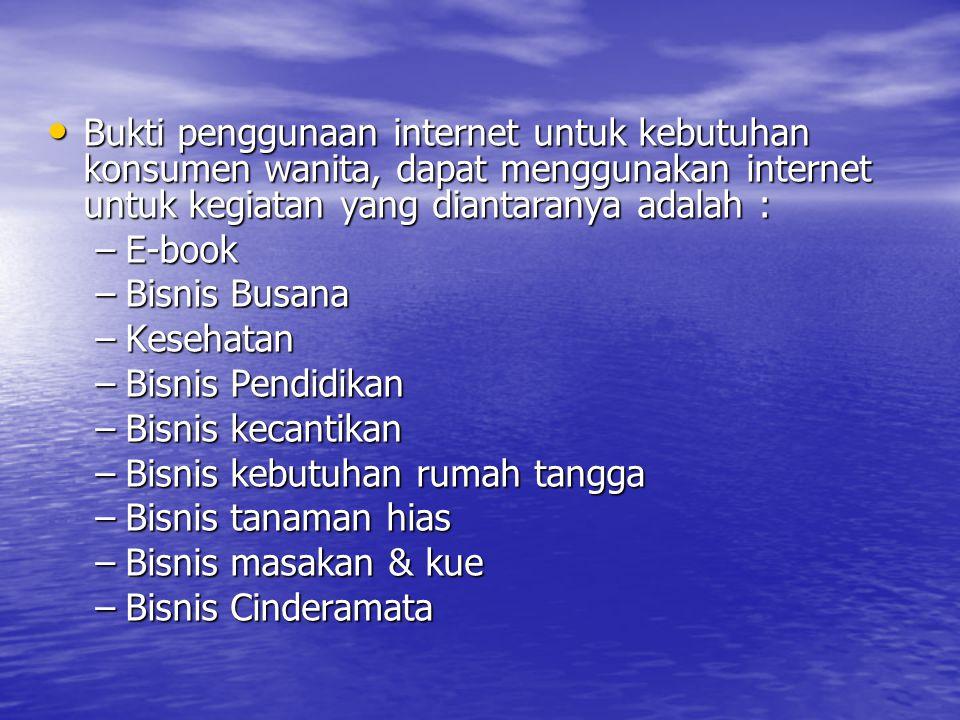 Bukti penggunaan internet untuk kebutuhan konsumen wanita, dapat menggunakan internet untuk kegiatan yang diantaranya adalah :
