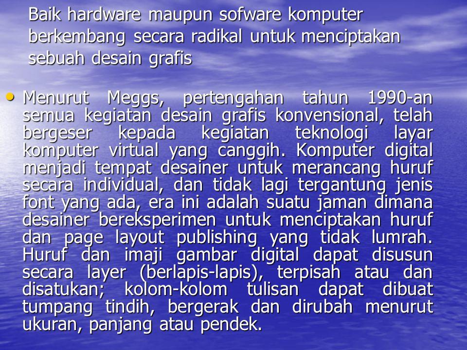 Baik hardware maupun sofware komputer berkembang secara radikal untuk menciptakan sebuah desain grafis