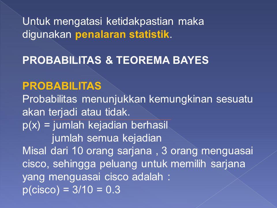 Untuk mengatasi ketidakpastian maka digunakan penalaran statistik.
