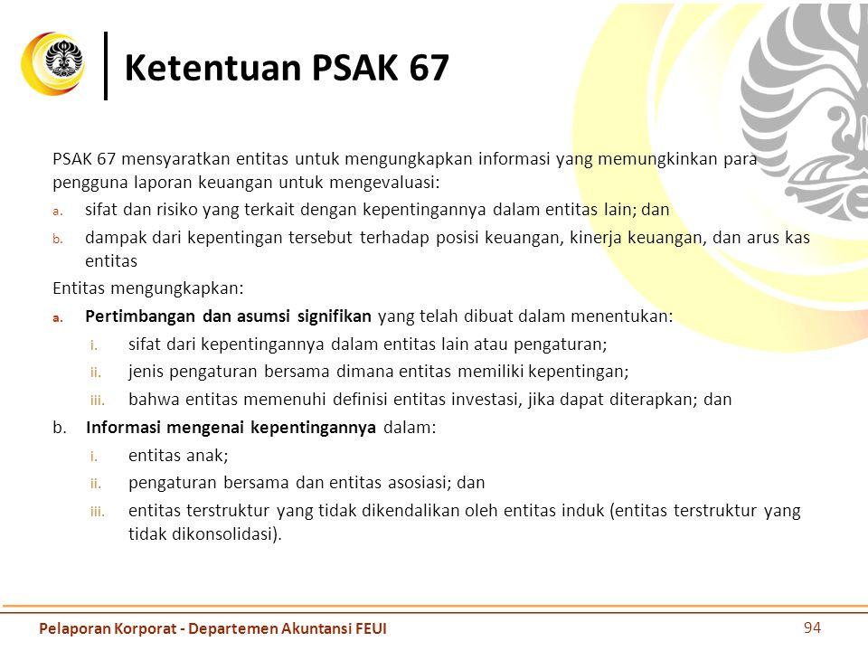 Ketentuan PSAK 67 PSAK 67 mensyaratkan entitas untuk mengungkapkan informasi yang memungkinkan para pengguna laporan keuangan untuk mengevaluasi: