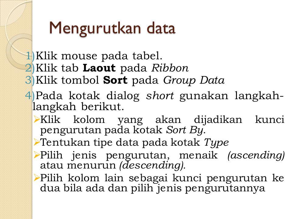 Mengurutkan data Klik mouse pada tabel. Klik tab Laout pada Ribbon