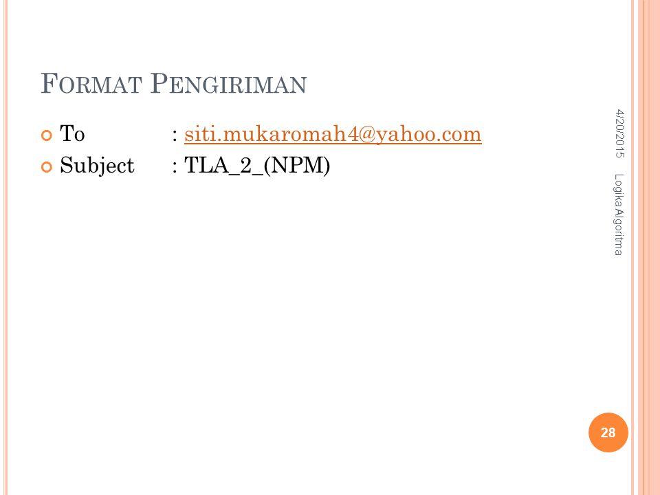 Format Pengiriman To : siti.mukaromah4@yahoo.com Subject : TLA_2_(NPM)
