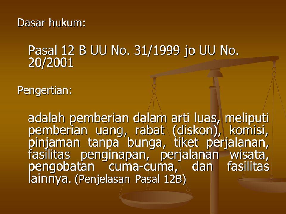 Dasar hukum: Pasal 12 B UU No. 31/1999 jo UU No. 20/2001. Pengertian: