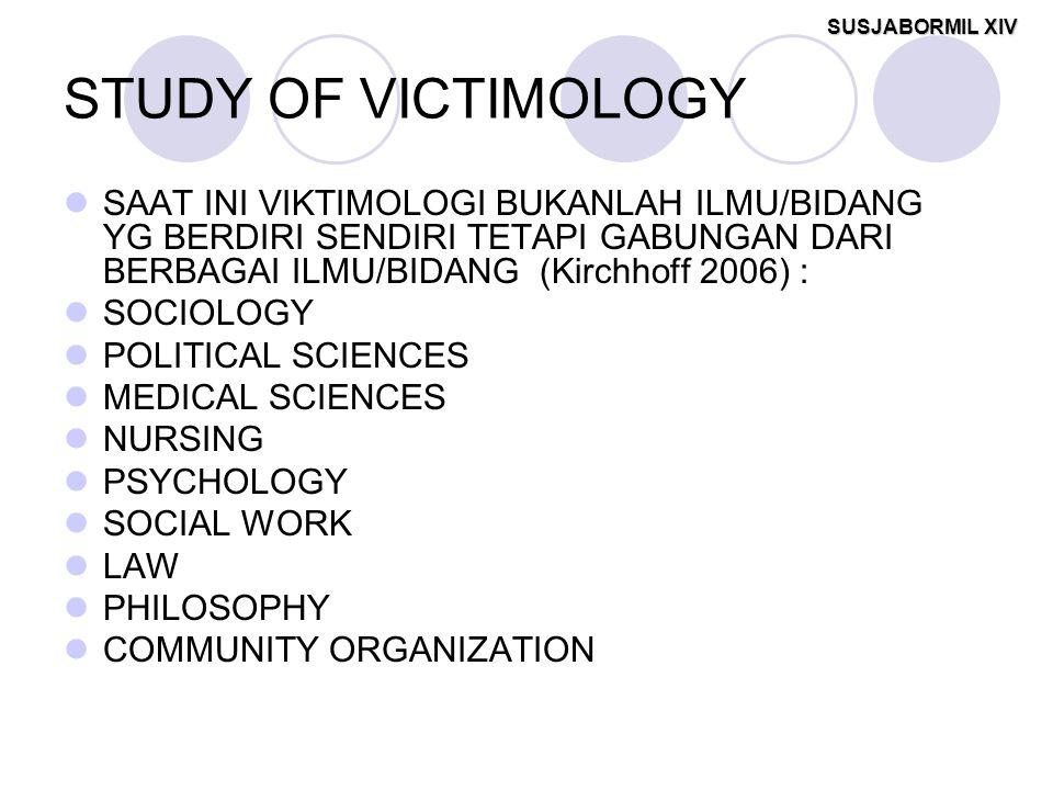 STUDY OF VICTIMOLOGY SAAT INI VIKTIMOLOGI BUKANLAH ILMU/BIDANG YG BERDIRI SENDIRI TETAPI GABUNGAN DARI BERBAGAI ILMU/BIDANG (Kirchhoff 2006) :