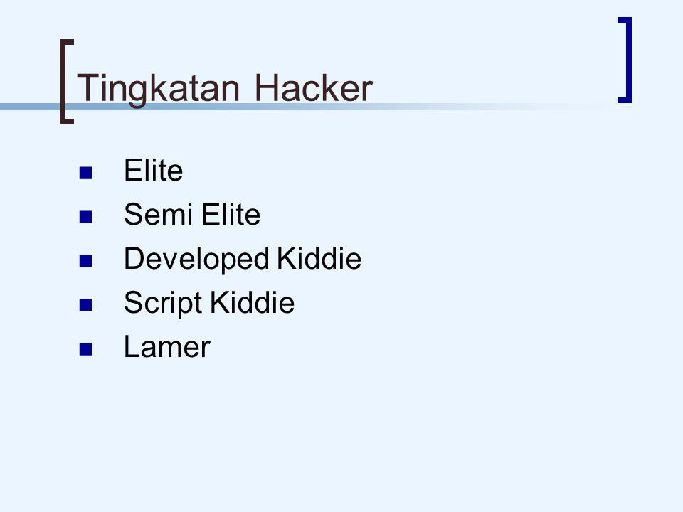Tingkatan Hacker Elite Semi Elite Developed Kiddie Script Kiddie Lamer