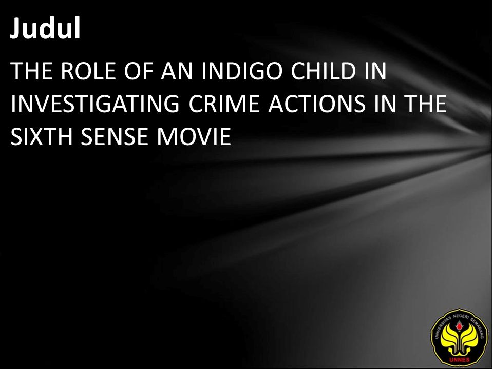 Judul THE ROLE OF AN INDIGO CHILD IN INVESTIGATING CRIME ACTIONS IN THE SIXTH SENSE MOVIE