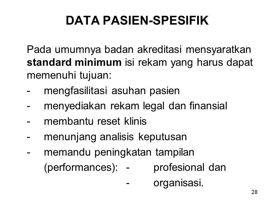 DATA PASIEN-SPESIFIK Pada umumnya badan akreditasi mensyaratkan standard minimum isi rekam yang harus dapat memenuhi tujuan: