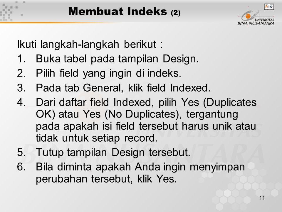 Membuat Indeks (2) Ikuti langkah-langkah berikut : Buka tabel pada tampilan Design. Pilih field yang ingin di indeks.