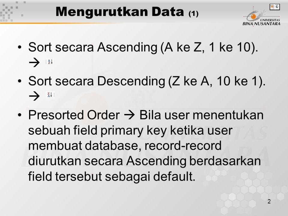 Mengurutkan Data (1) Sort secara Ascending (A ke Z, 1 ke 10).  Sort secara Descending (Z ke A, 10 ke 1). 