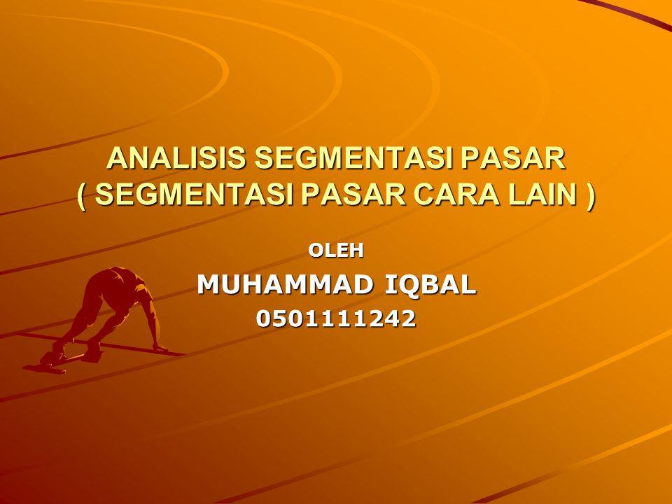 ANALISIS SEGMENTASI PASAR ( SEGMENTASI PASAR CARA LAIN )