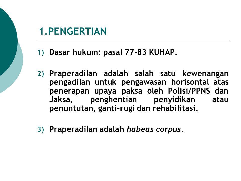 1.PENGERTIAN Dasar hukum: pasal 77-83 KUHAP.