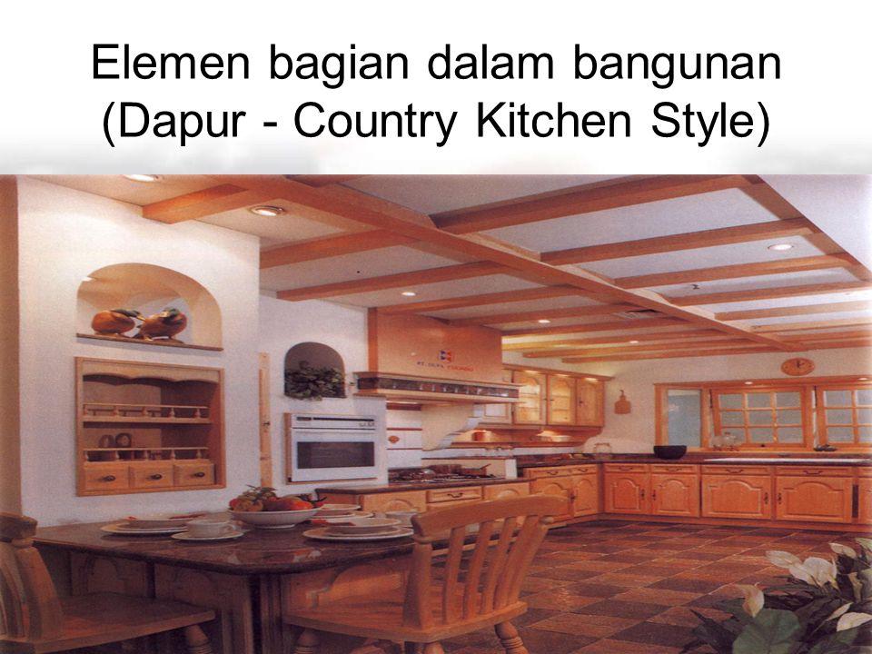 Elemen bagian dalam bangunan (Dapur - Country Kitchen Style)
