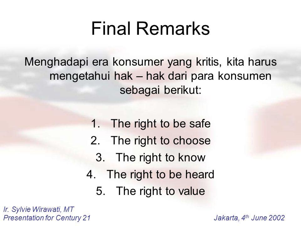 Final Remarks Menghadapi era konsumer yang kritis, kita harus mengetahui hak – hak dari para konsumen sebagai berikut: