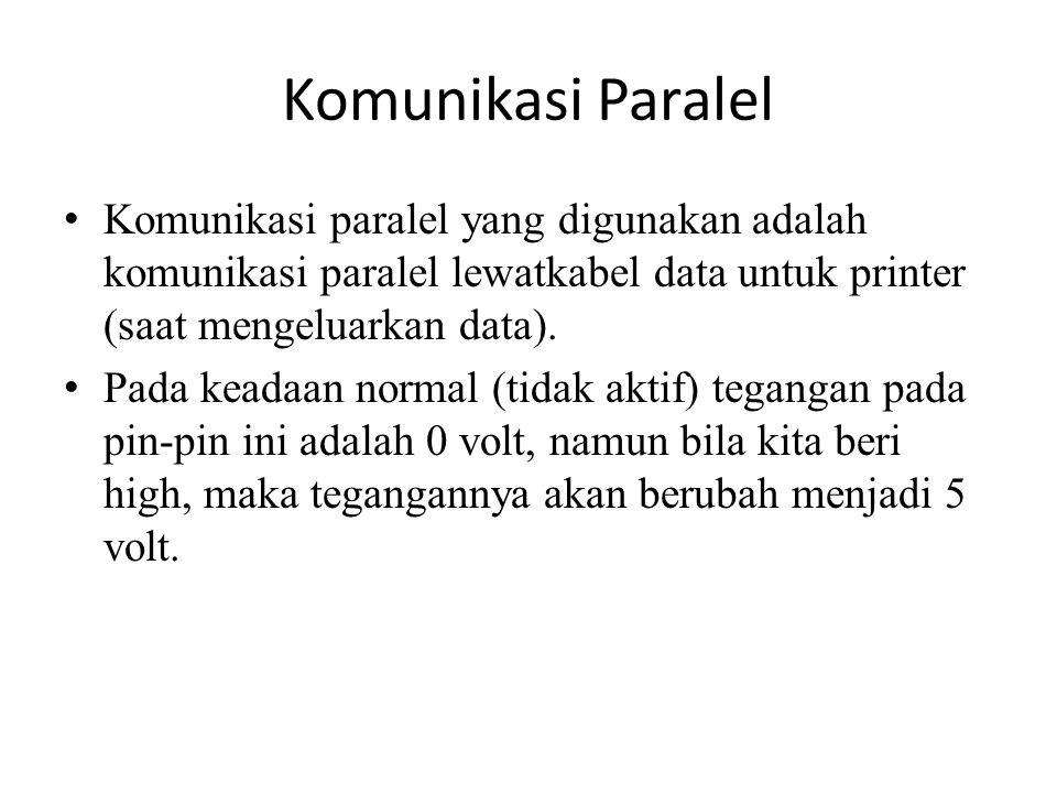 Komunikasi Paralel Komunikasi paralel yang digunakan adalah komunikasi paralel lewatkabel data untuk printer (saat mengeluarkan data).