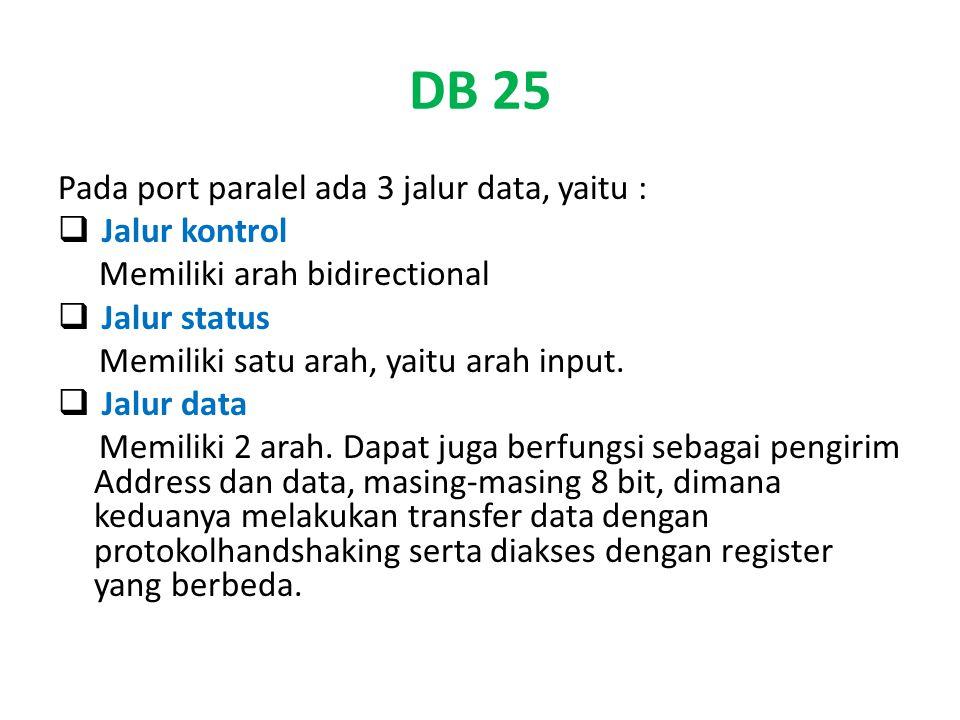 DB 25 Pada port paralel ada 3 jalur data, yaitu : Jalur kontrol