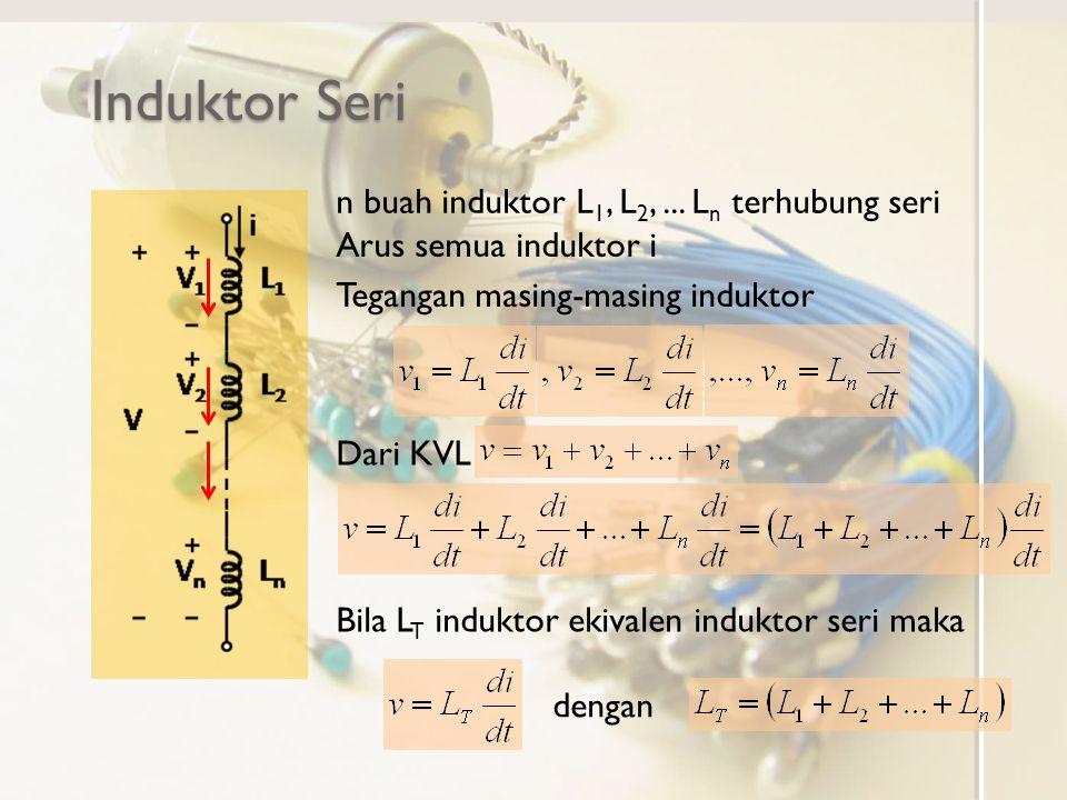 Induktor Seri n buah induktor L1, L2, ... Ln terhubung seri