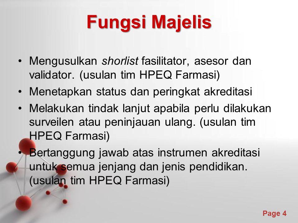Fungsi Majelis Mengusulkan shorlist fasilitator, asesor dan validator. (usulan tim HPEQ Farmasi) Menetapkan status dan peringkat akreditasi.