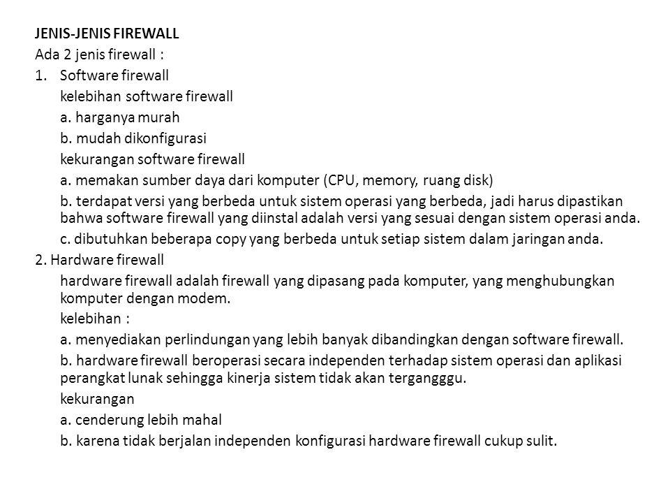 JENIS-JENIS FIREWALL Ada 2 jenis firewall : Software firewall. kelebihan software firewall. a. harganya murah.