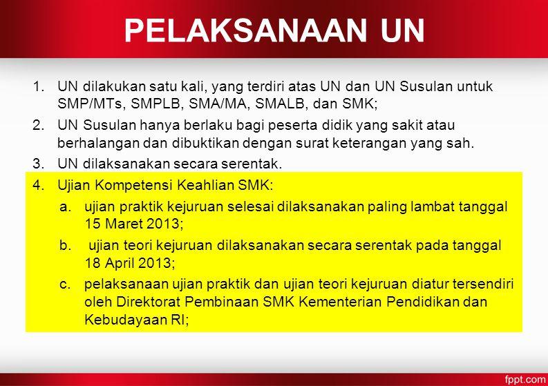 PELAKSANAAN UN UN dilakukan satu kali, yang terdiri atas UN dan UN Susulan untuk SMP/MTs, SMPLB, SMA/MA, SMALB, dan SMK;