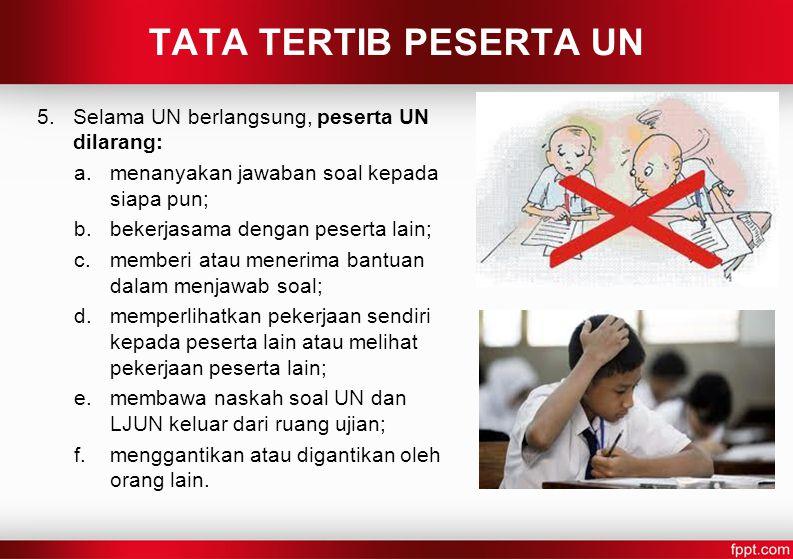 TATA TERTIB PESERTA UN Selama UN berlangsung, peserta UN dilarang: