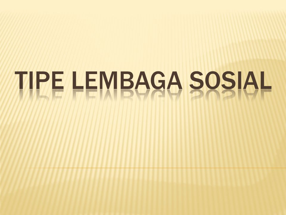 TIPE LEMBAGA SOSIAL