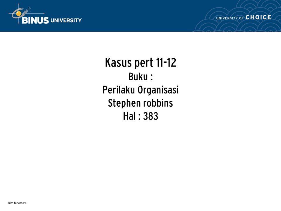 Kasus pert 11-12 Buku : Perilaku Organisasi Stephen robbins Hal : 383