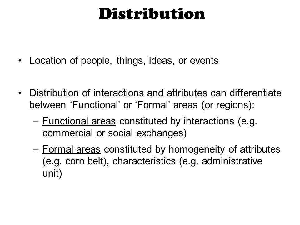 Distribution Location of people, things, ideas, or events